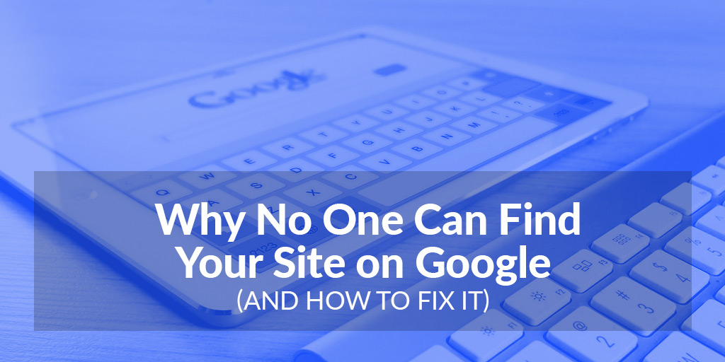 FEATURED_Why-No-One-Can-Find-Your-Site-on-Google-(And-How-to-Fix-It)
