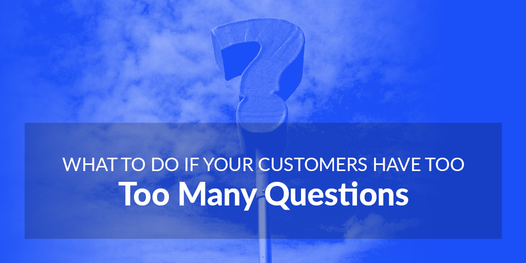 FEATURED_What-to-Do-If-Your-Customers-Have-Too-Many-Questions
