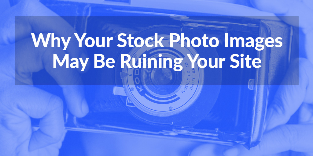 FEATURED_Why-Your-Stock-Photo-Images-May-Be-Ruining-Your-Site