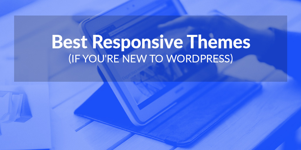 FEATURED_Best-Responsive-Themes-(If-You're-New-to-WordPress)