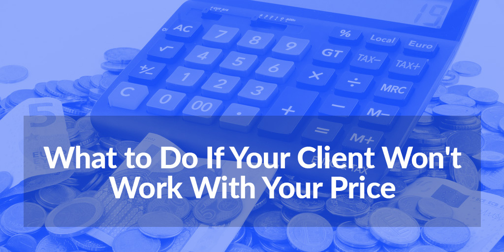 FEATURED_What-to-Do-If-Your-Client-Won't-Work-With-Your-Price