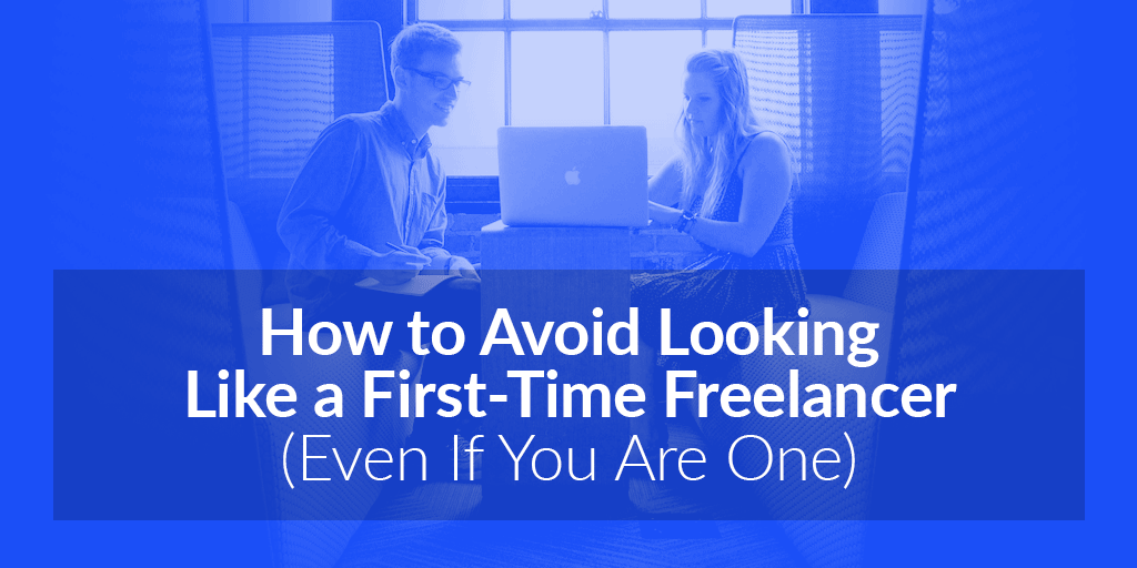 featured_how-to-avoid-looking-like-a-first-time-freelancer-even-if-you-are-one