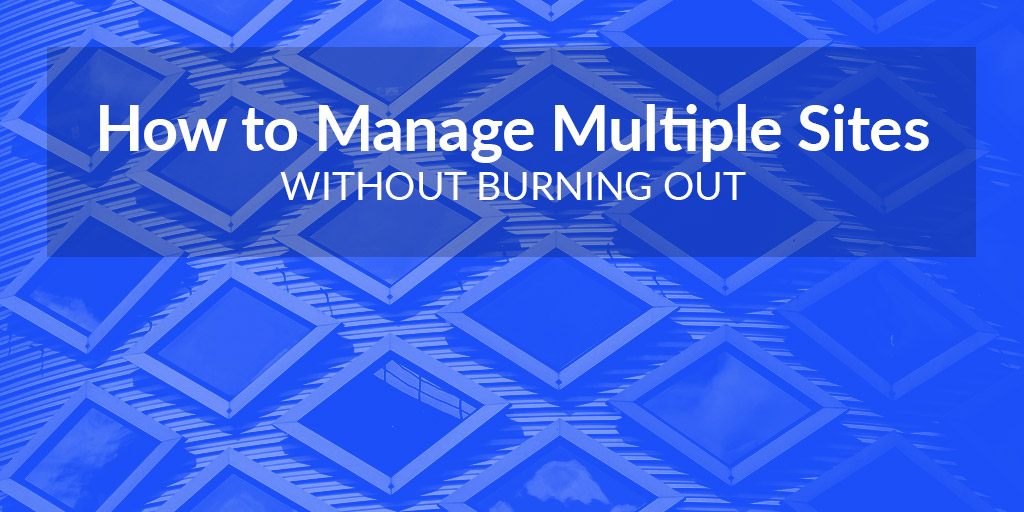 featured_how-to-manage-multiple-sites-without-burning-out